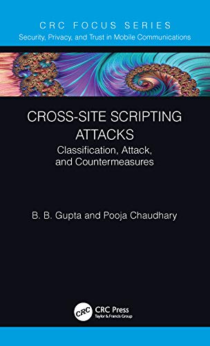 Cross-Site Scripting Attacks: Classification, Attack, and Countermeasures (Security, Privacy, and Trust in Mobile Communications) (English Edition)