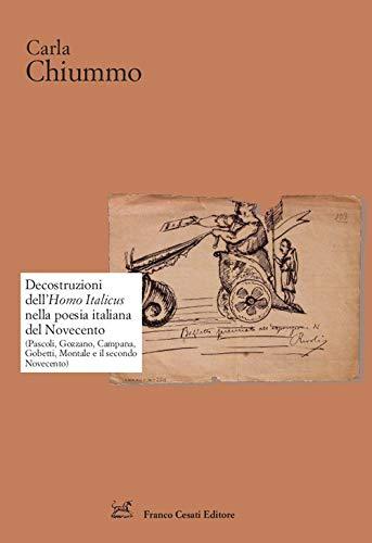 Decostruzioni dell'Homo Italicus nella poesia italiana del Novecento. (Pascoli, Gozzano, Campana, Gobetti, Montale e il secondo Novecento)
