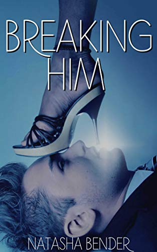 Breaking Him: Explicit adult short story