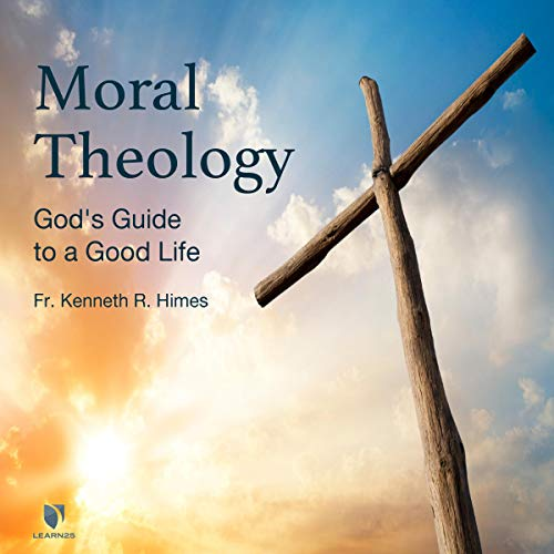 Moral Theology: God's Guide to a Good Life cover art