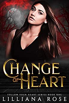 Change of Heart (Follow your Heart Book 1) by [Lilliana Rose]