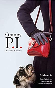 Granny P.I.: A Memoir - True Tales from Forty Years as a Private Investigator by [Nancy A. Wilson]