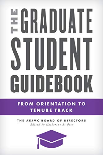 The Graduate Student Guidebook: From Orientation to Tenure Track (Master Class: Resources for Teaching Mass Communication) (English Edition) by [Katherine A. Foss]