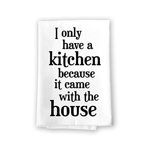 Honey Dew Gifts Funny Kitchen Towels, I Only Have a Kitchen Because It Came with The House Flour Sack Towel, 27 inch by 27 inch, 100% Cotton, Highly Absorbent, Multi-Purpose Towel