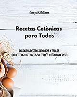 Recetas Cetónicas para Todos: Deliciosas recetas cetónicas y fáciles para todos los tiempos sin estrés y pérdida de peso