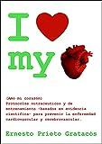 I Love My Heart: Protocolos nutracéuticos y de entrenamiento para prevenir la enfermedad cardiovascu...