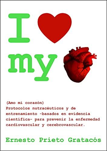 I Love My Heart: Protocolos nutracéuticos y de entrenamiento para prevenir la enfermedad cardiovascular y cerebrovascular.