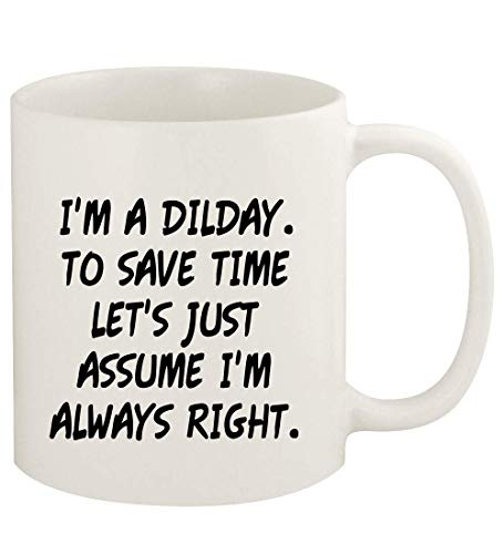 I'm A Dilday. To Save Time Let's Just Assume I'm Always Right. - 11oz Ceramic White Coffee Mug Cup, White