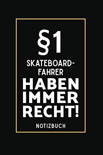 §1 Skateboard Fahrer Haben Immer Recht!: Lustiges Notizbuch A5 I 160 Seiten I Tagebuch I Journal I Edles Schwarz I Tolles Geschenk Familie, Freunde & Kollegen