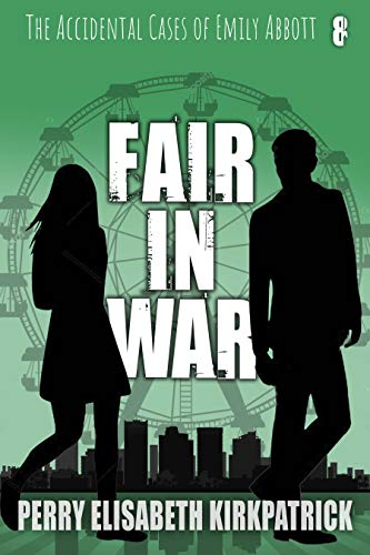 Fair in War (The Accidental Cases of Emily Abbott Book 8) by [Perry Kirkpatrick]