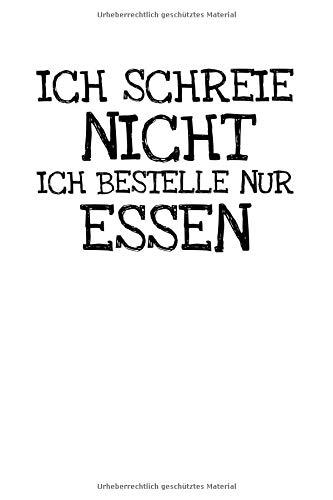 Ich Schreie Nicht Ich Bestelle Nur Essen: Notizbuch Journal Tagebuch 100 linierte Seiten | 6x9 Zoll (ca. DIN A5)