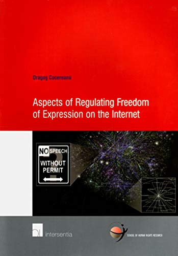 Aspects of Regulating Freedom of Expression on the Internet (School of Human Rights Research, Band 27)