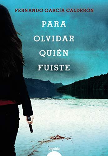 Para olvidar quin fuiste (Algaida Literaria - Premio Ateneo De Sevilla)