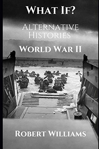 Compare Textbook Prices for What If? World War II Alternative Histories What If? Alternative Histories  ISBN 9798684997969 by Williams, Robert