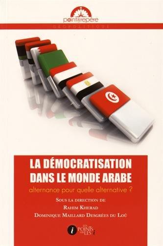Démocratisation dans le monde arabe (La) : Alternance pour quelle alternative ?