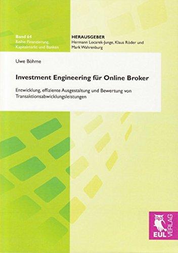 Investment Engineering für Online Broker: Entwicklung, effiziente Ausgestaltung und Bewertung von Transaktionsabwicklungsleistungen (Finanzierung, Kapitalmarkt und Banken)