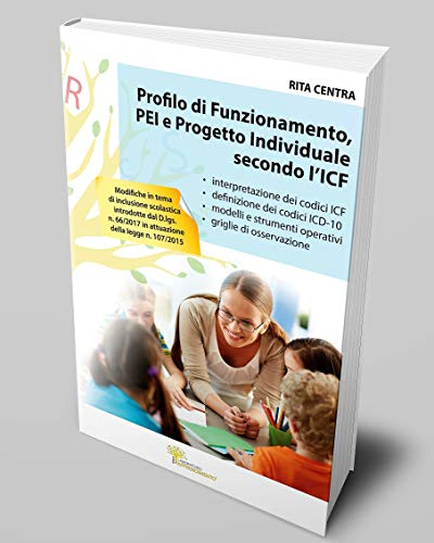 Profilo di Funzionamento, PEI e Progetto Individuale secondo l'ICF: interpretazione dei codici ICF e...