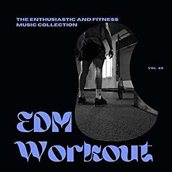 EDM Workout - The Enthusiastic And Fitness Music Collection, Vol 26