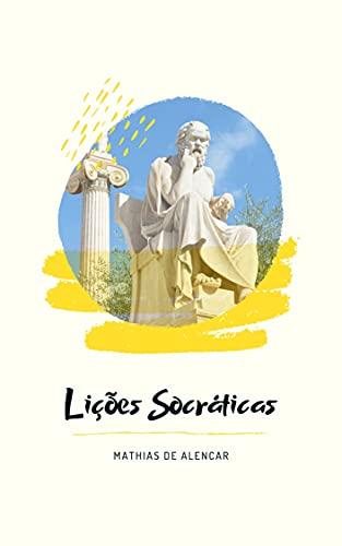 Lições Socráticas: Um convite permanente à filosofia prática