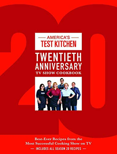 America's Test Kitchen Twentieth Anniversary TV Show Cookbook: Best-Ever Recipes from The Most Successful Cooking Show on TV - Hardcover by America's Test Kitchen