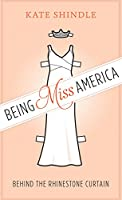 Being Miss America: Behind the Rhinestone Curtain (Discovering America)
