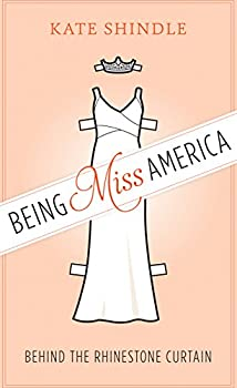 Being Miss America: Behind the Rhinestone Curtain