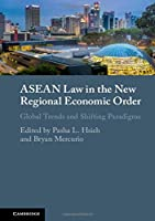 ASEAN Law in the New Regional Economic Order: Global Trends and Shifting Paradigms