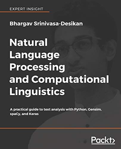 Compare Textbook Prices for Natural Language Processing and Computational Linguistics: A practical guide to text analysis with Python, Gensim, spaCy, and Keras  ISBN 9781788838535 by Srinivasa-Desikan, Bhargav
