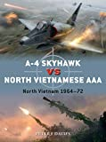 A-4 Skyhawk vs North Vietnamese AAA: North Vietnam 1964?72 (Duel, Band 104) - Peter E. Davies