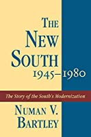 The New South 1945-1980 (History of the South)