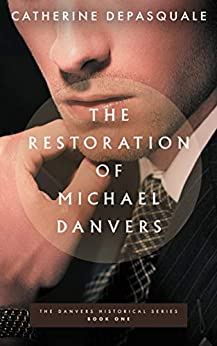 The Restoration of Michael Danvers (The Danvers Historical Series Book 1) by [Catherine DePasquale]