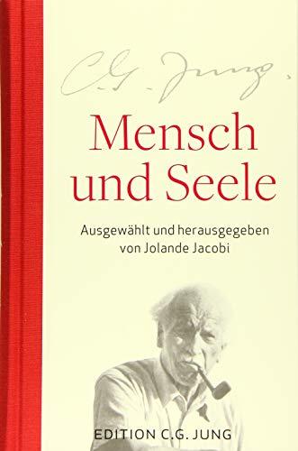 Mensch und Seele: Aus dem Gesamtwerk ausgewählt und herausgegeben von Jolande Jacobi: Aus dem Gesamtwerk 1905-1961 ausgewählt und herausgegeben von Jolande Jacobi