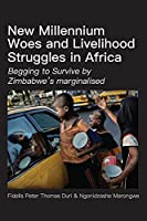 New Millennium Woes and Livelihood Struggles in Africa: Begging to Survive by Zimbabwe's marginalised