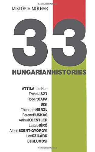 Compare Textbook Prices for 33 Hungarian Histories: Hungarian Identity Through Portraits  ISBN 9781717753670 by Molnar, Miklos M.