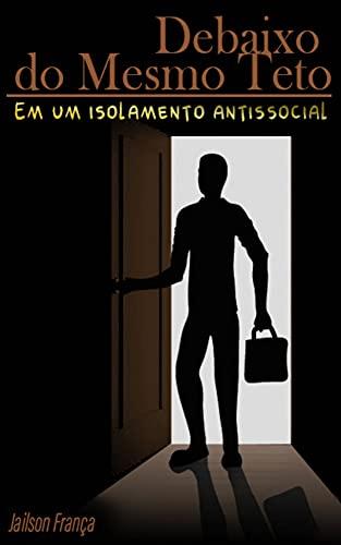 DEBAIXO DO MESMO TETO: EM UM ISOLAMENTO ANTISSOCIAL