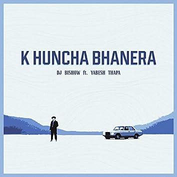 K Huncha Bhanera