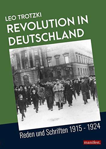 Revolution in Deutschland: Reden und Schriften 1915 - 1924 (Dokumente der Arbeiterbewegung)