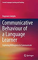Communicative Behaviour of a Language Learner: Exploring Willingness to Communicate (Second Language Learning and Teaching)