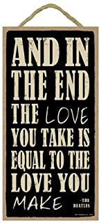 """SJT ENTERPRISES, INC. and in The end The Love You take is Equal to The Love You Make - The Beatles 5"""" x 10"""" Wood Sign Plaq..."""