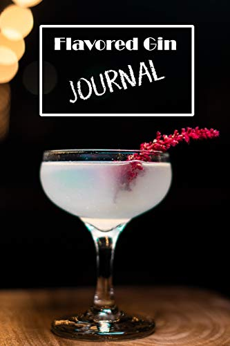 Flavored Gin Journal: Rate your favorite flavored gins and remember which ones to avoid.
