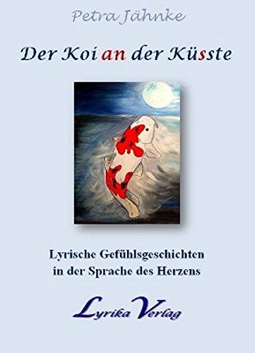 Der Koi (an) der Kü(s)ste: Lyrische Gefühlsgeschichten in der Sprache des Herzens (Die etwas anderen Bücher / Diese Bücher sind auf mindestens ... Bücher mit Softcover nur bedingt zu.)