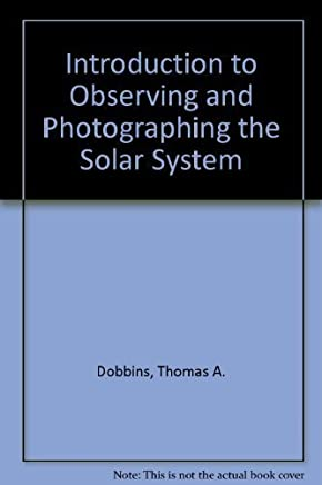 Introduction to Observing and Photographing the Solar System by Dobbins, Thomas A., Parker, Donald C., Capen, Charles F. (1988) Hardcover