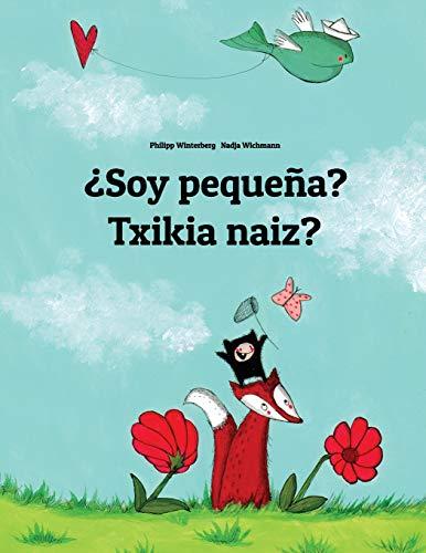 ¿Soy pequeña? Txikia naiz?: Libro infantil ilustrado español-euskera/euskara/eusquera (Edición bilingüe)