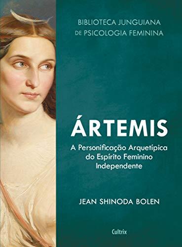 Ártemis: A Personificação Arquetípica do Espírito Feminino Independente: 1