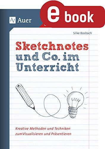 Sketchnotes und Co. im Unterricht: Kreative Methoden und Techniken zum Visualisieren und Präsentieren (Alle Klassenstufen)