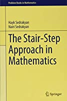The Stair-Step Approach in Mathematics (Problem Books in Mathematics)