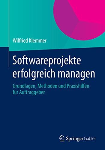 Softwareprojekte erfolgreich managen: Grundlagen, Methoden und Praxishilfen für Auftraggeber