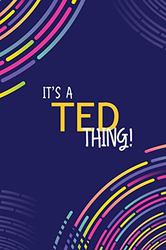 IT'S A TED THING: YOU WOULDN'T UNDERSTAND Lined Notebook / Journal Gift, 120 Pages, Glossy Finish