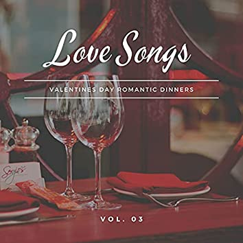 Love Songs - Valentines Day Romantic Dinners, Vol. 03