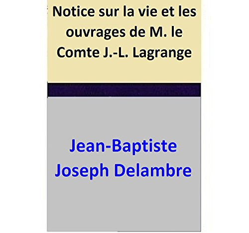 Notice sur la vie et les ouvrages de M. le Comte J.-L. Lagrange (French Edition)